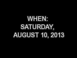 WHEN: SATURDAY, AUGUST 10, 2013