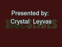 Presented by: Crystal  Leyvas PowerPoint PPT Presentation