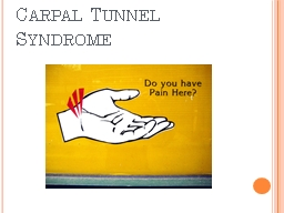 Carpal Tunnel Syndrome Do you often feel a numbness or tingling in your hand… especially at night