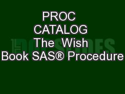 PROC  CATALOG The  Wish Book SAS® Procedure