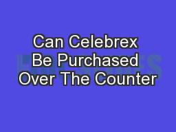 Can Celebrex Be Purchased Over The Counter