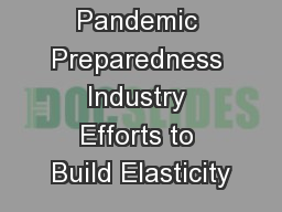 Pandemic Preparedness Industry Efforts to Build Elasticity PowerPoint PPT Presentation