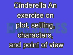 Cinderella An exercise on plot, setting, characters, and point of view