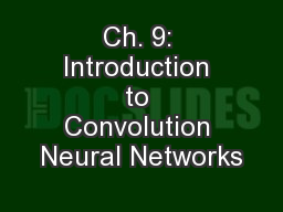 Ch. 9: Introduction to Convolution Neural Networks
