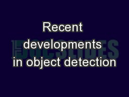 Recent developments in object detection