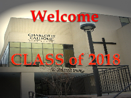 CLASS of 2018 Welcome