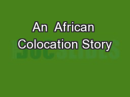 An  African Colocation Story