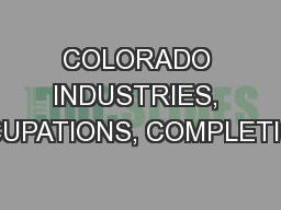 COLORADO INDUSTRIES, OCCUPATIONS, COMPLETIONS
