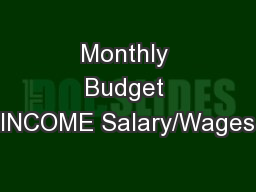 Monthly Budget INCOME Salary/Wages