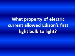 What property of electric current allowed Edison's first light bulb to light?
