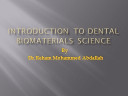 INTRODUCTION TO DENTAL BIOMATERIALS SCIENCE