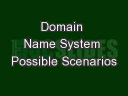 Domain Name System Possible Scenarios