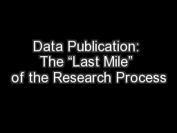 Data Publication: The �Last Mile� of the Research Process