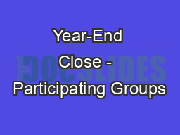 Year-End Close -  Participating Groups PowerPoint PPT Presentation