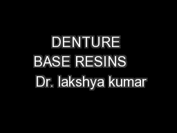 DENTURE BASE RESINS     Dr. lakshya kumar