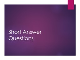 Short Answer Questions What is a Short Answer Question?