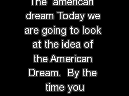 The  american  dream Today we are going to look at the idea of the American Dream.  By the time you PowerPoint PPT Presentation