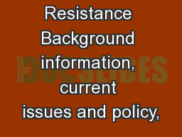 Antibiotic Resistance Background information, current issues and policy,