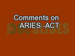 Comments on   ARIES -ACT