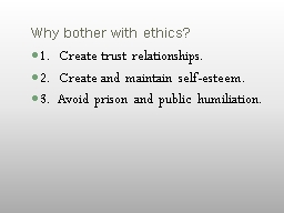 Why bother with ethics? 1.  Create trust relationships.