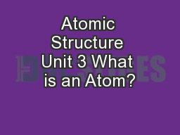 Atomic Structure Unit 3 What is an Atom?