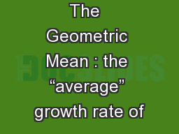 "The  Geometric Mean : the ""average"" growth rate of PowerPoint PPT Presentation"