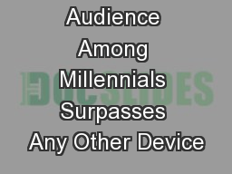 TV's Average Audience Among Millennials Surpasses Any Other Device PowerPoint PPT Presentation