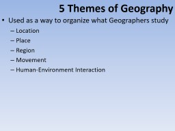 5 Themes of Geography Used as a way to organize what Geographers study