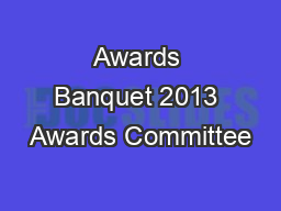 Awards Banquet 2013 Awards Committee