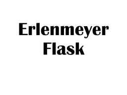 Erlenmeyer Flask USE: Hold solids or liquids that may release gas or splatter if stirred or heated