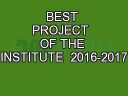 BEST PROJECT  OF THE INSTITUTE  2016-2017