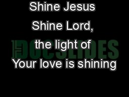 Shine Jesus Shine Lord, the light of Your love is shining