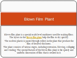 Blown film plant is a special multi level machinery used for making films. The layers in the