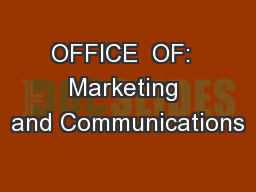 OFFICE  OF:  Marketing and Communications