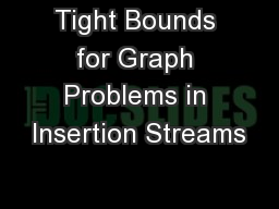 Tight Bounds for Graph Problems in Insertion Streams PowerPoint Presentation, PPT - DocSlides