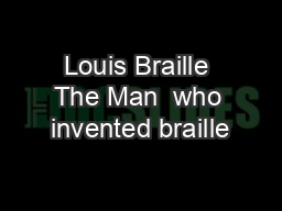Louis Braille The Man  who invented braille PowerPoint Presentation, PPT - DocSlides