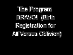 The Program  BRAVO!  (Birth Registration for All Versus Oblivion)