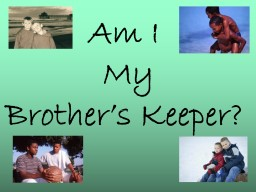 Am I  My Brother's Keeper?