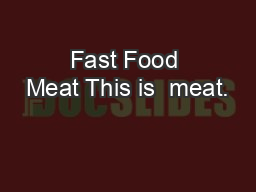 Fast Food Meat This is  meat. PowerPoint PPT Presentation