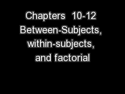 Chapters  10-12 Between-Subjects, within-subjects, and factorial