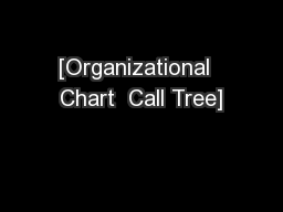 [Organizational  Chart  Call Tree] PowerPoint PPT Presentation