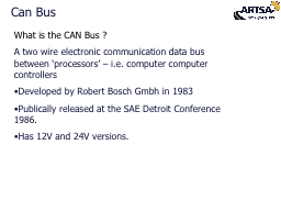 What is the CAN Bus ? A two wire electronic communication data bus between �processors� � i.e