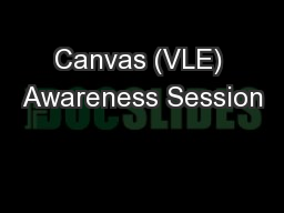 Canvas (VLE) Awareness Session PowerPoint PPT Presentation