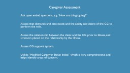 "Caregiver  Assessment Ask open ended questions, e.g. ""How are things going"