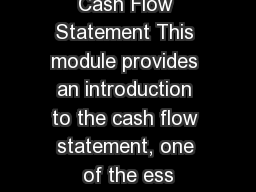Cash Flow Statement This module provides an introduction to the cash flow statement, one of the ess