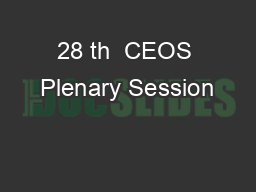 28 th  CEOS Plenary Session