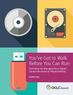 Youve Got to Walk Before You Can Run  First Steps for Managing Born Digital Content Received on Physical Media Ricky Erway Senior Program Officer OCLC Research publication of OCLC Research Youve Got T