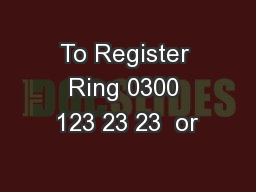 To Register Ring 0300 123 23 23  or