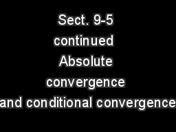 Sect. 9-5 continued  Absolute convergence and conditional convergence