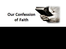 Our Confession of Faith 9  That if you confess with your mouth the Lord Jesus and believe in your h